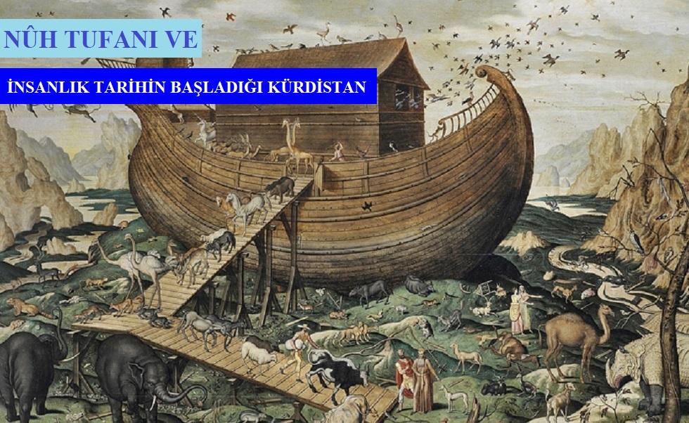 Nûh Tufanı ve İnsanlık Tarihinin Başladığı Kürdistan